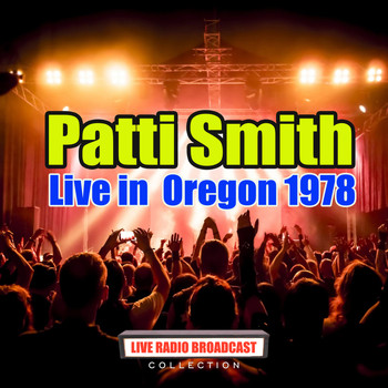 Patti Smith - Live in  Oregon 1978 (Live)