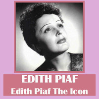 Edith Piaf - Edith Piaf the Icon