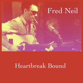 Fred Neil - Heartbreak Bound