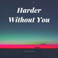 Haven - Harder Without You