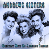 Andrews Sisters - Greatest Hits of Andrews Sisters