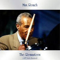 Max Roach - The Remasters (All Tracks Remastered)