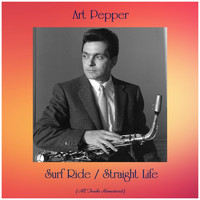 Art Pepper - Surf Ride / Straight Life (All Tracks Remastered)
