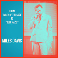"Miles Davis - From ""Birth of the Cool"" To ""Blue Haze'"""