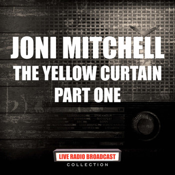 Joni Mitchell - The Yellow Curtain - Part One (Live)
