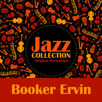 Booker Ervin - Jazz Collection (Original Recordings)