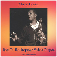 Charlie Rouse - Back To The Tropics / Velhos Tempos (All Tracks Remastered)