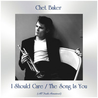 Chet Baker - I Should Care / The Song Is You (All Tracks Remastered)