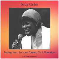 Betty Carter - Nothing More to Look Forward To / Remember (All Tracks Remastered)