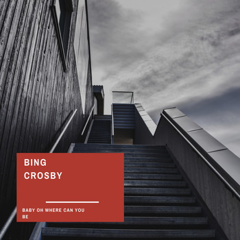 Bing Crosby - Baby Oh Where Can You Be (Explicit)