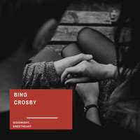 Bing Crosby - Goodnight, Sweetheart (Explicit)