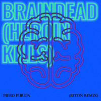 Piero Pirupa - Braindead (Heroin Kills) (Riton Remix)