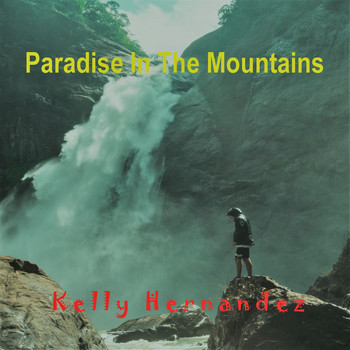 Kelly Hernandez - Paradise in the Mountains