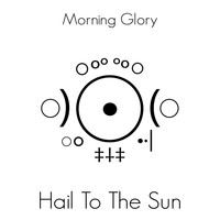 Morning Glory - Hail to the Sun