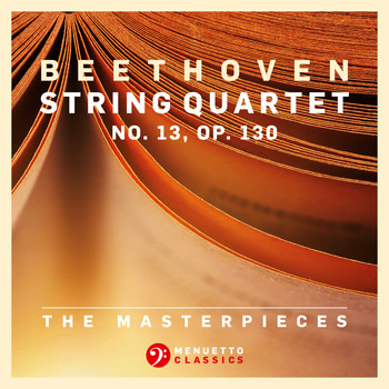Fine Arts Quartet - The Masterpieces, Beethoven: String Quartet No. 13 in B-Flat Major, Op. 130