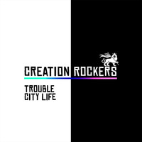Creation Rockers - Trouble / City Life