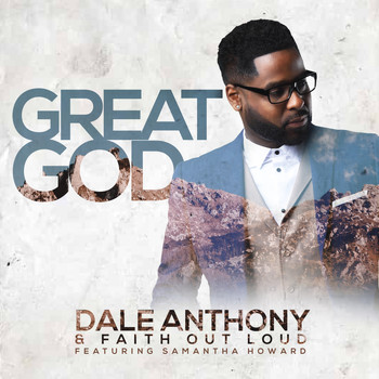 Dale Anthony and Faith Out Loud featuring Samantha Howard - Great God