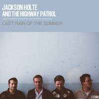 Jackson Holte and the Highway Patrol - Last Rain of the Summer