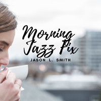 Jason L. Smith - Morning Jazz Fix
