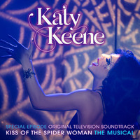 Katy Keene Cast - Katy Keene Special Episode - Kiss of the Spider Woman the Musical (Original Television Soundtrack)