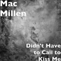 Mac Millen - Didn't Have to Call to Kiss Me