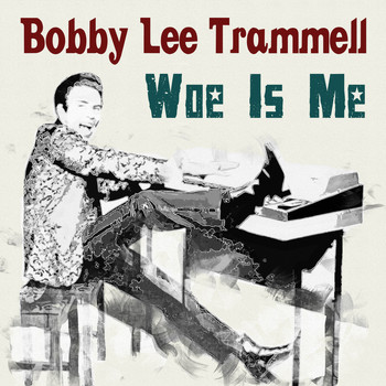 Bobby Lee Trammell - Woe Is Me