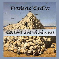 Frederic Grant - Let Love Live Within Me