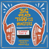 Big Head Todd & The Monsters - Slappin' That B