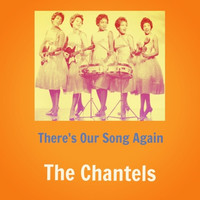 The Chantels - There's Our Song Again