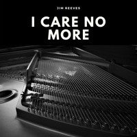 Jim Reeves - I Care No More (Explicit)