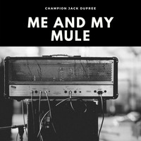 Champion Jack Dupree - Me and My Mule (Explicit)