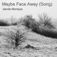 Jianda Monique - Maybe Face Away (Song)