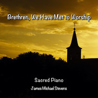 James Michael Stevens - Brethren We Have Met to Worship - Sacred Piano