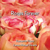 James Michael Stevens - Roses Forever - Romantic Piano