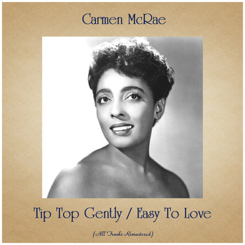 Carmen McRae - Tip Top Gently / Easy To Love (All Tracks Remastered)