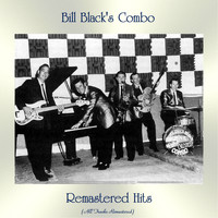 Bill Black's Combo - Remastered Hits (All Tracks Remastered)