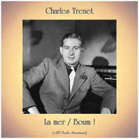 Charles Trenet - La mer / Boum ! (All Tracks Remastered)