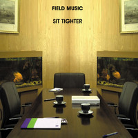 Field Music - Sit Tighter