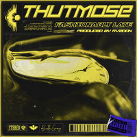 Thutmose - Fashionably Late (Explicit)