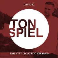 David K. - This City (Acoustic Version)