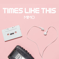 Mimo - TIMES LIKE THIS