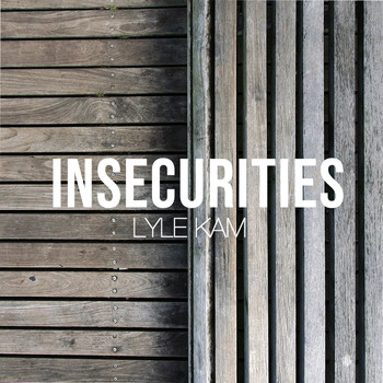 Lyle Kam - Insecurities