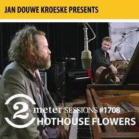 Hothouse Flowers - Jan Douwe Kroeske presents: 2 Meter Sessions #1708 - Hothouse Flowers