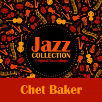 Chet Baker - Jazz Collection (Original Recordings)