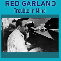 Red Garland - Trouble in Mind