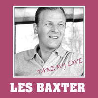 Les Baxter - Take My Love