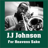 J.J. Johnson - For Heavens Sake