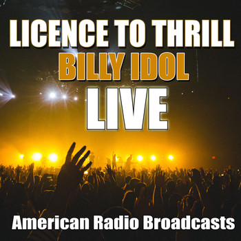 Billy Idol - Licence To Thrill (Live)