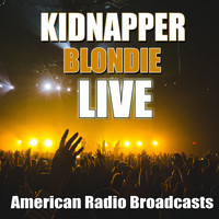 Blondie - Kidnapper (Live)