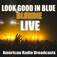 Blondie - Look Good In Blue (Live)